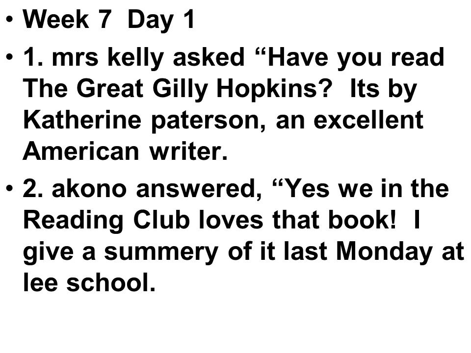 Week 7 Day 1 1. mrs kelly asked Have you read The Great Gilly Hopkins.