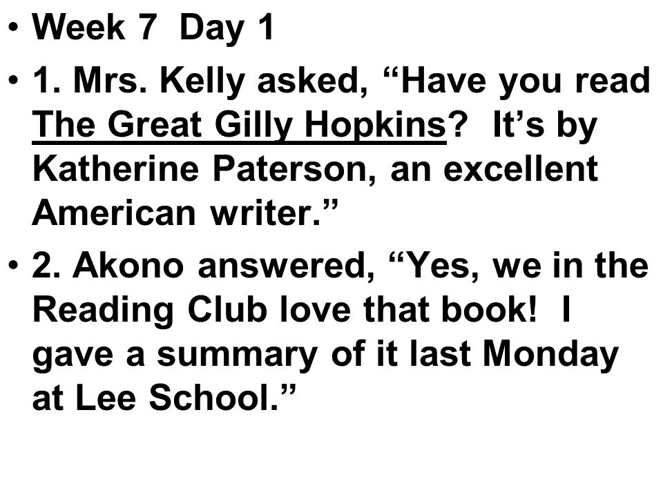 Week 7 Day 1 1. Mrs. Kelly asked, Have you read The Great Gilly Hopkins.