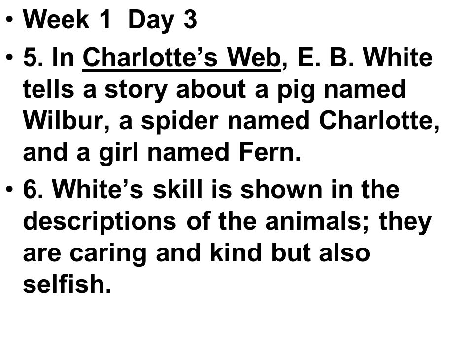 Week 1 Day 3 5. In Charlotte's Web, E. B.