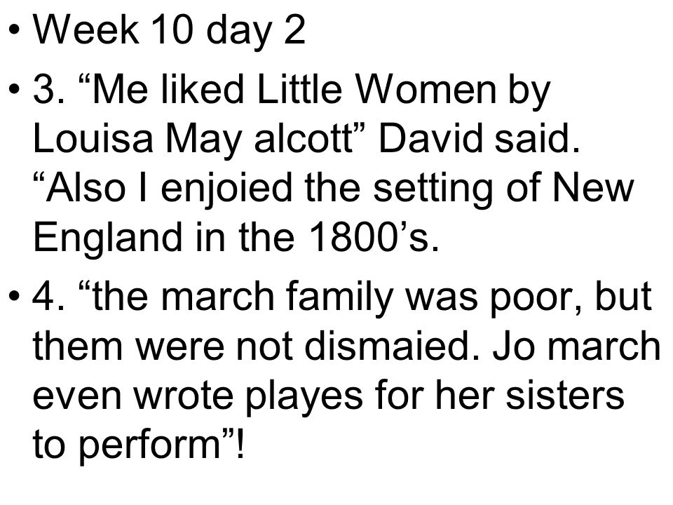 Week 10 day 2 3. Me liked Little Women by Louisa May alcott David said.