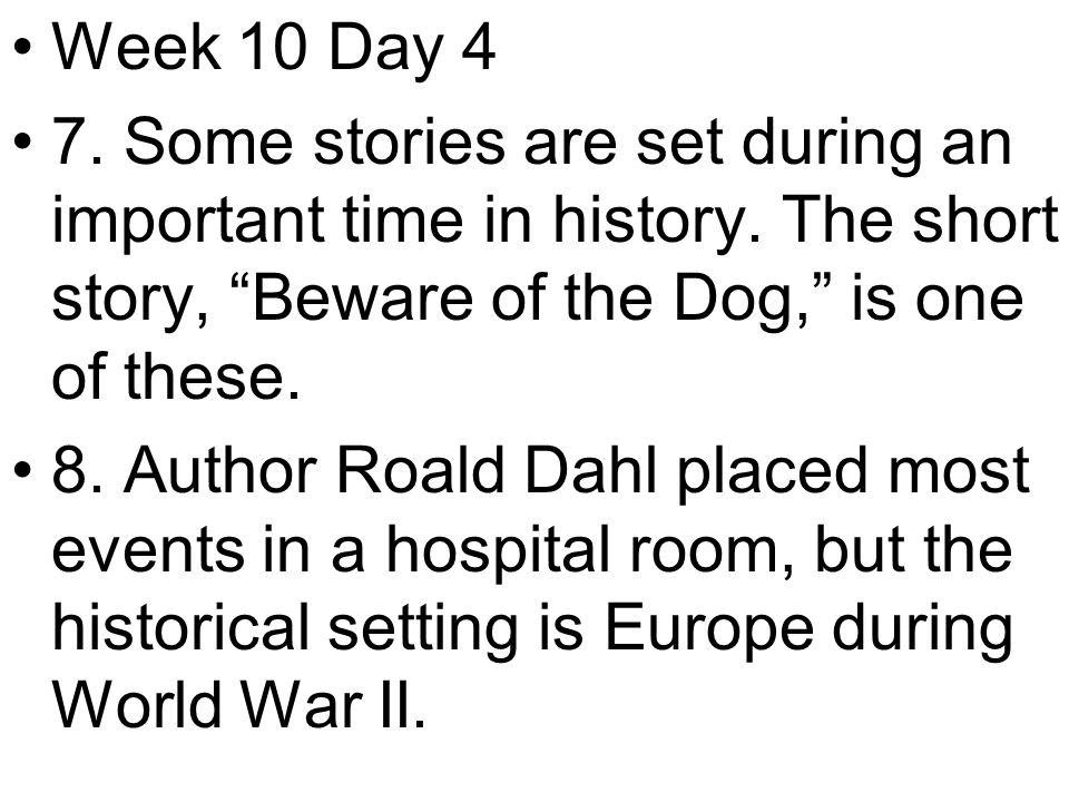 Week 10 Day 4 7. Some stories are set during an important time in history.
