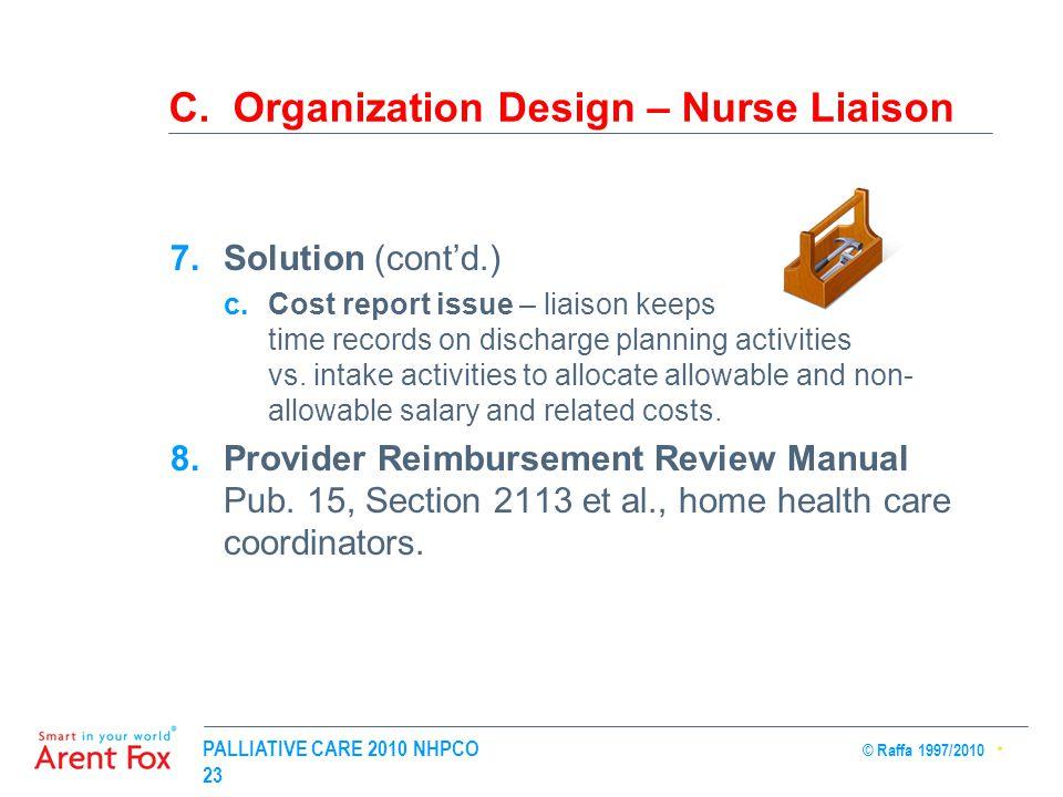 PALLIATIVE CARE 2010 NHPCO © Raffa 1997/2010 23 C. Organization Design – Nurse Liaison 7.Solution (cont'd.) c.Cost report issue – liaison keeps time r