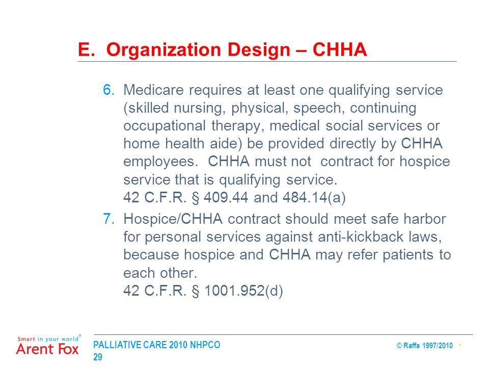 PALLIATIVE CARE 2010 NHPCO © Raffa 1997/2010 29 E. Organization Design – CHHA 6.Medicare requires at least one qualifying service (skilled nursing, ph