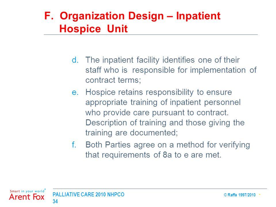PALLIATIVE CARE 2010 NHPCO © Raffa 1997/2010 34 F. Organization Design – Inpatient Hospice Unit d.The inpatient facility identifies one of their staff