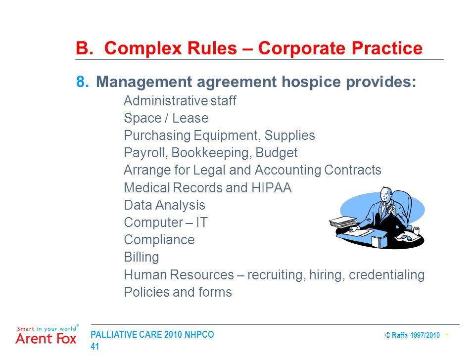 PALLIATIVE CARE 2010 NHPCO © Raffa 1997/2010 41 B. Complex Rules – Corporate Practice 8.Management agreement hospice provides: Administrative staff Sp