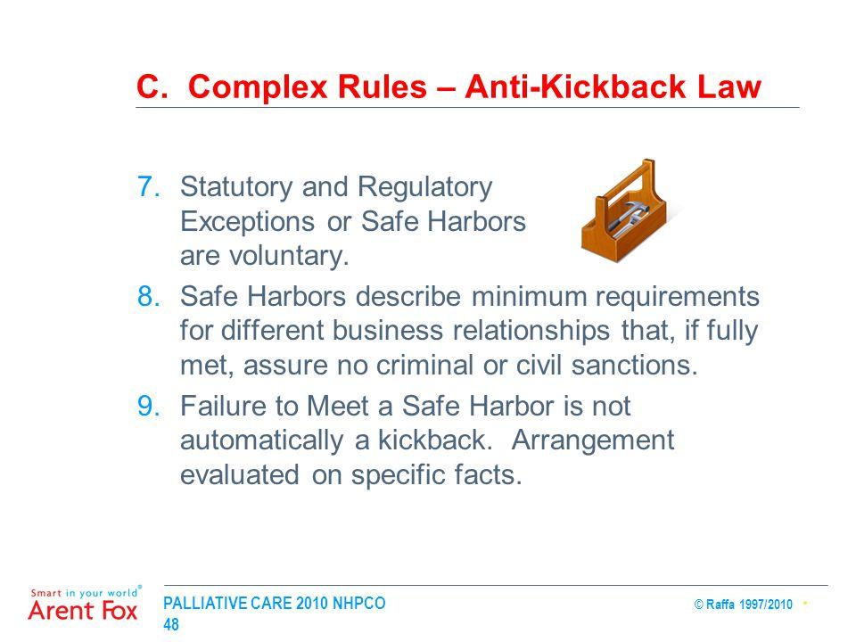 PALLIATIVE CARE 2010 NHPCO © Raffa 1997/2010 48 C. Complex Rules – Anti-Kickback Law 7.Statutory and Regulatory Exceptions or Safe Harbors are volunta