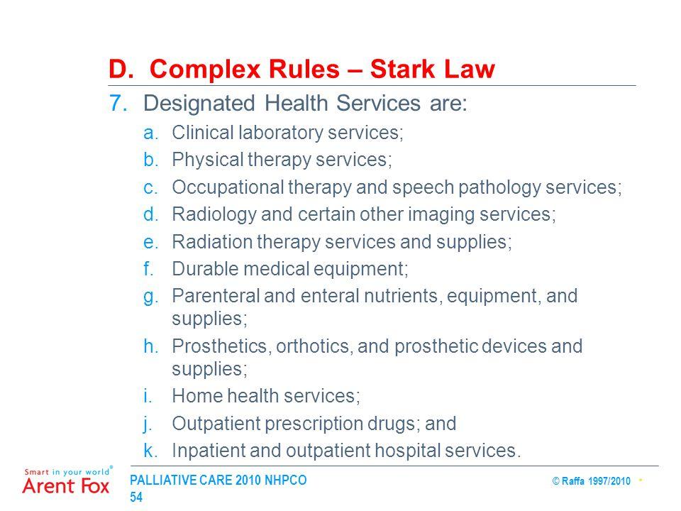 PALLIATIVE CARE 2010 NHPCO © Raffa 1997/2010 54 D. Complex Rules – Stark Law 7.Designated Health Services are: a.Clinical laboratory services; b.Physi