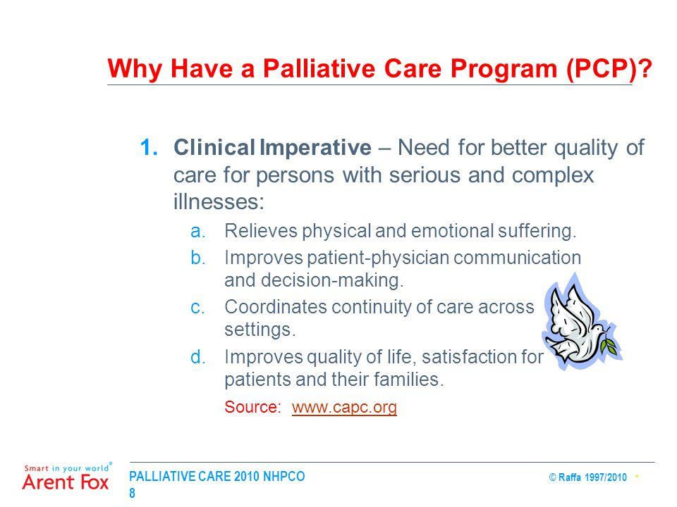 PALLIATIVE CARE 2010 NHPCO © Raffa 1997/2010 8 Why Have a Palliative Care Program (PCP).