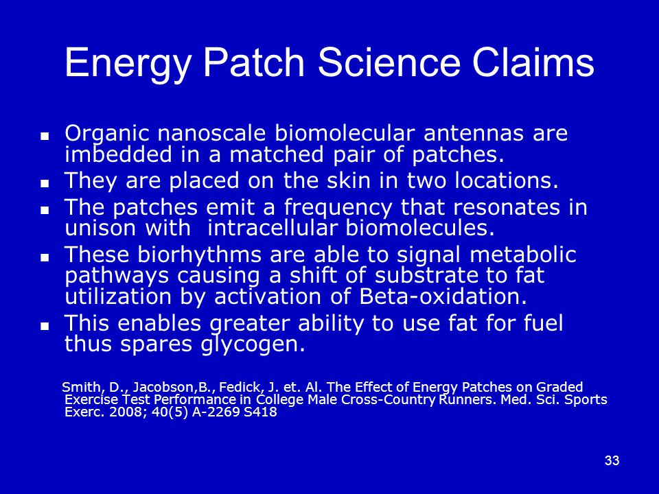 33 Energy Patch Science Claims Organic nanoscale biomolecular antennas are imbedded in a matched pair of patches.