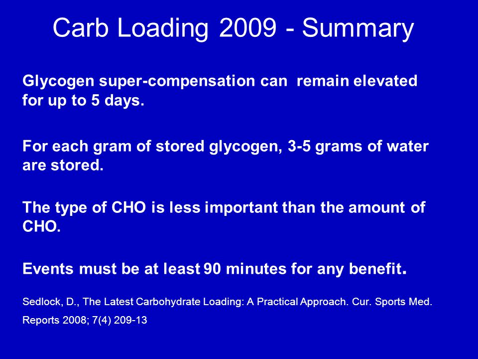 Carb Loading 2009 - Summary Glycogen super-compensation can remain elevated for up to 5 days.