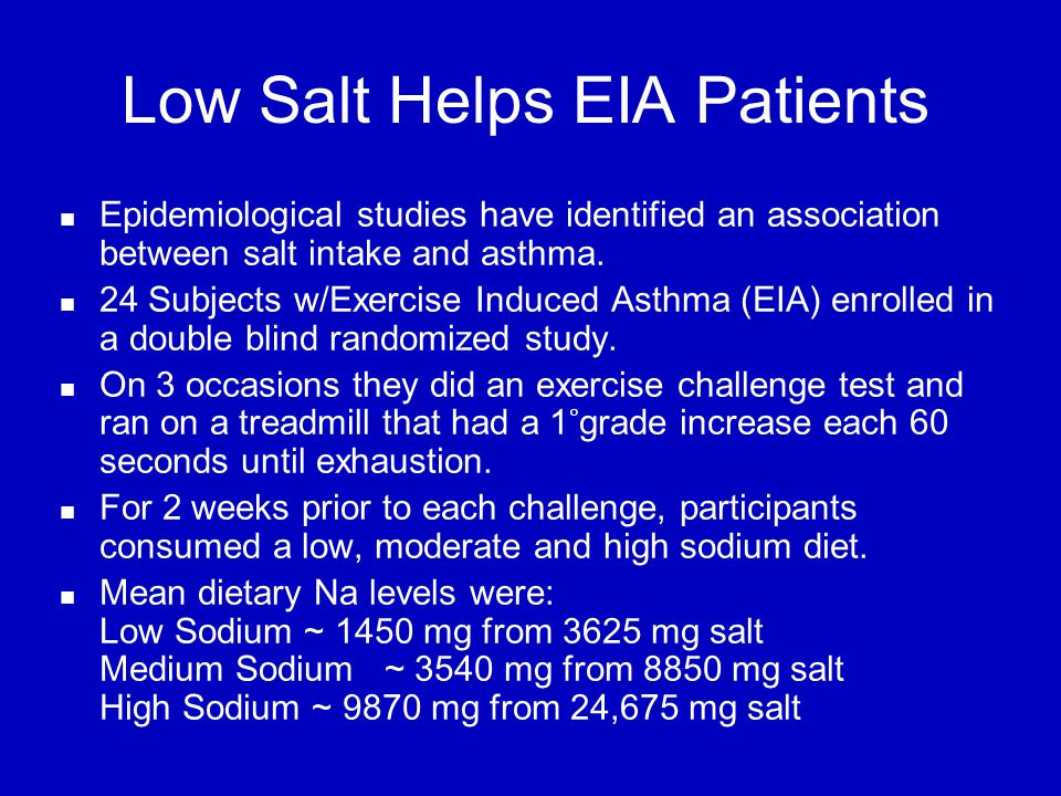 Low Salt Helps EIA Patients Epidemiological studies have identified an association between salt intake and asthma.