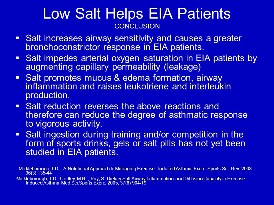 Low Salt Helps EIA Patients CONCLUSION   Salt increases airway sensitivity and causes a greater bronchoconstrictor response in EIA patients.