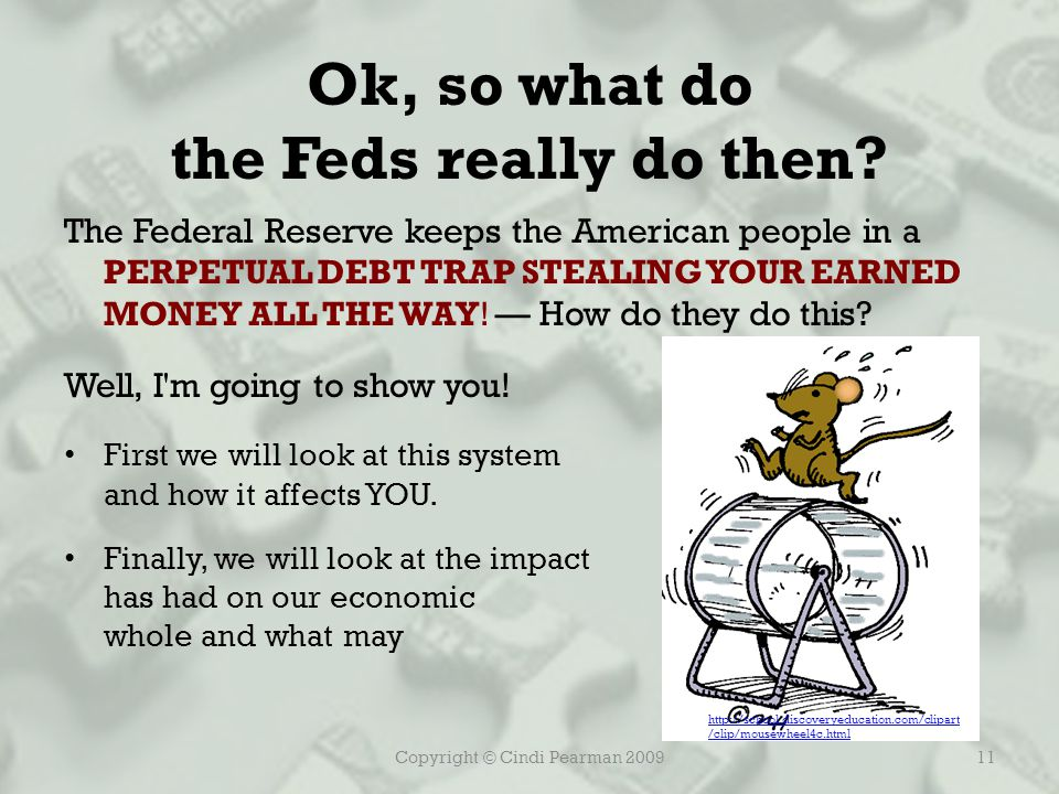 The Federal Reserve keeps the American people in a PERPETUAL DEBT TRAP STEALING YOUR EARNED MONEY ALL THE WAY.