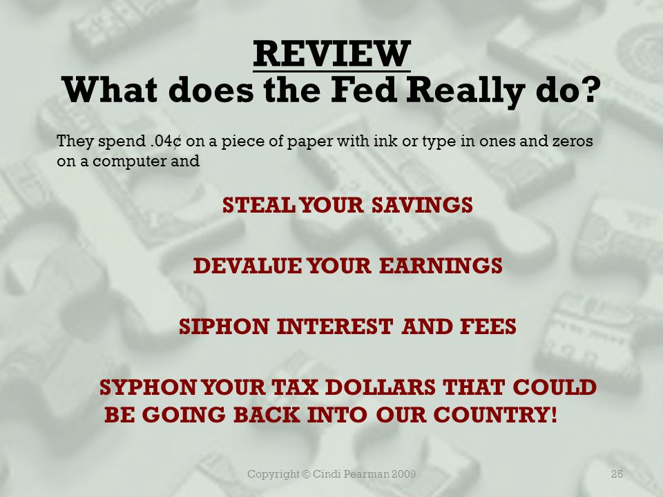 Copyright © Cindi Pearman 200925 REVIEW What does the Fed Really do.