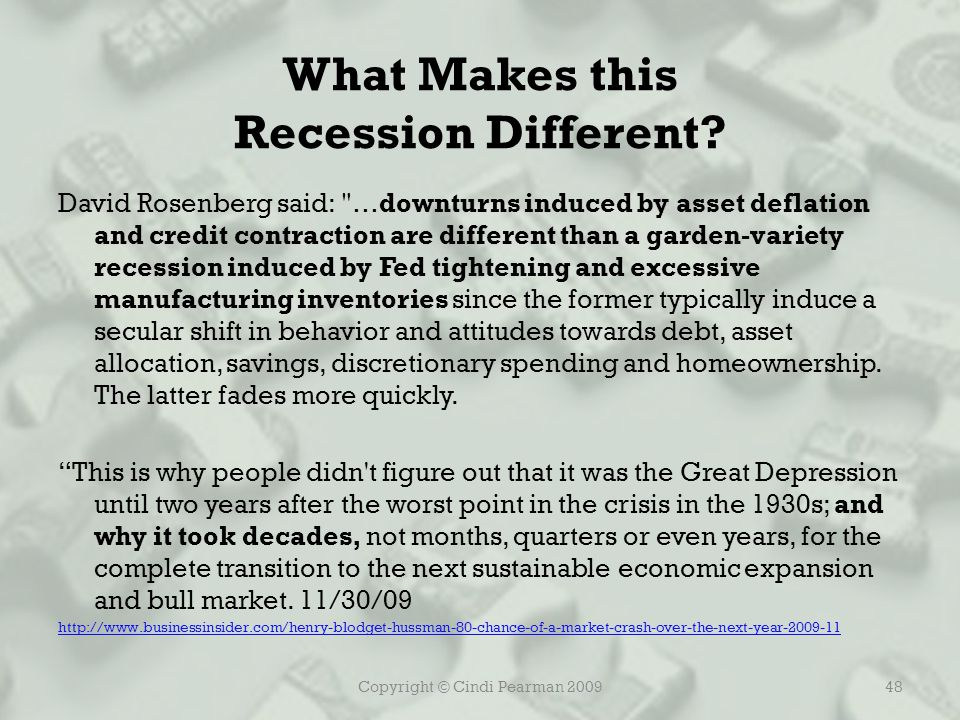 Copyright © Cindi Pearman 200948 What Makes this Recession Different.