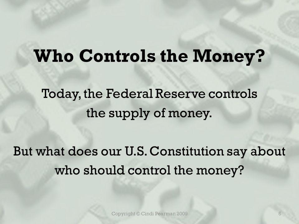 Copyright © Cindi Pearman 20095 Who Controls the Money.