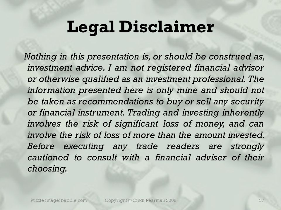 Copyright © Cindi Pearman 200957 Legal Disclaimer Nothing in this presentation is, or should be construed as, investment advice.