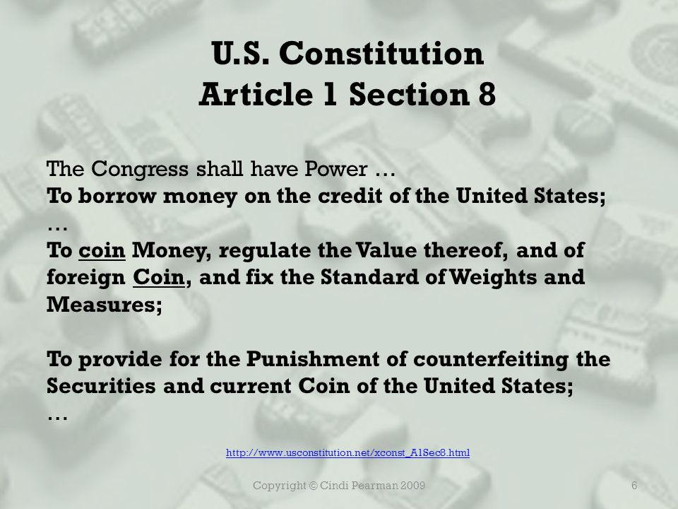 U.S. Constitution Article 1 Section 8 The Congress shall have Power … To borrow money on the credit of the United States; … To coin Money, regulate th