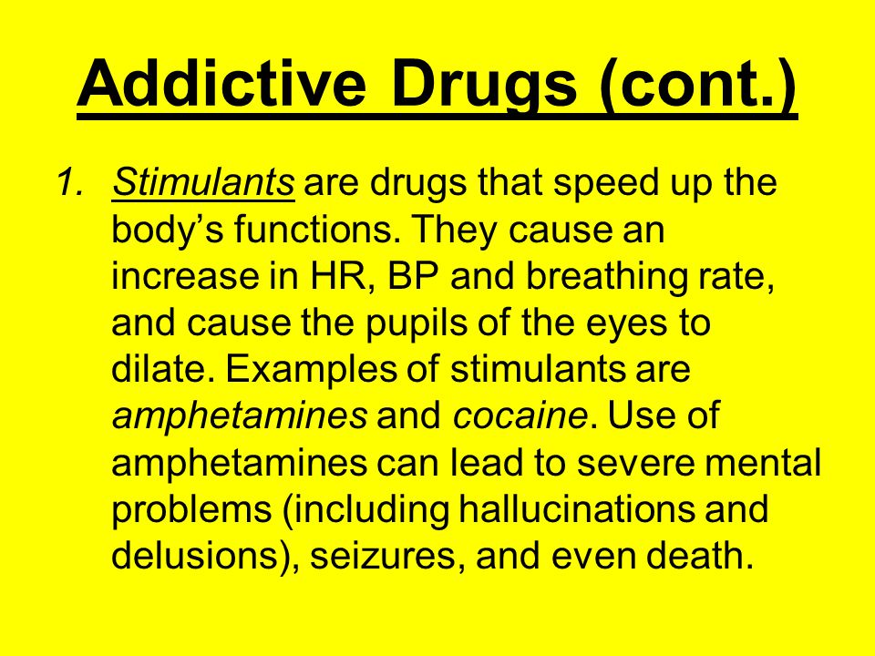 Addictive Drugs (cont.) 1.Stimulants are drugs that speed up the body's functions.