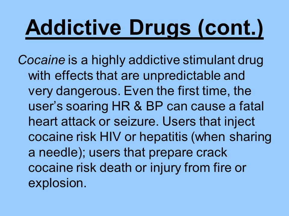 Addictive Drugs (cont.) Cocaine is a highly addictive stimulant drug with effects that are unpredictable and very dangerous.