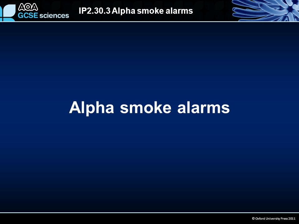 IP2.30.3 Alpha smoke alarms © Oxford University Press 2011 Alpha smoke alarms