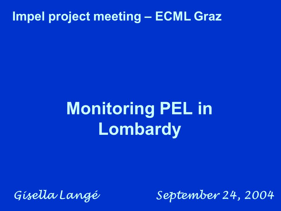 Gisella Langé September 24, 2004 Monitoring PEL in Lombardy Impel project meeting – ECML Graz