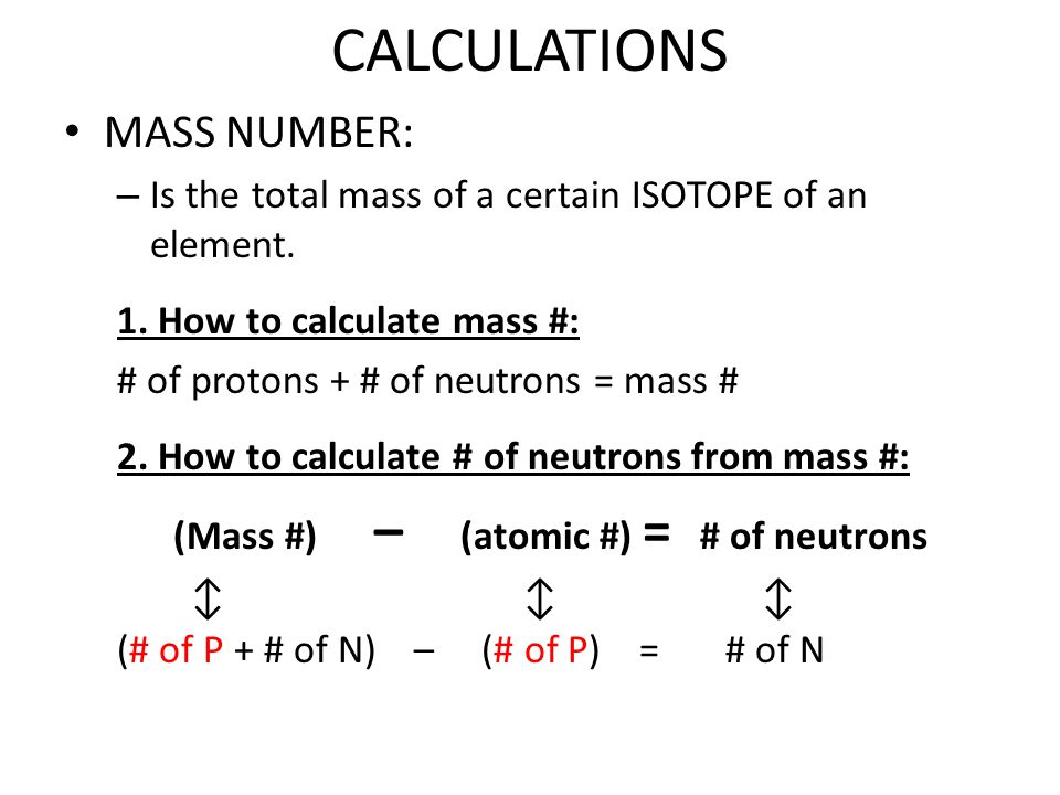 CALCULATIONS CHARGE, OR IONS: – Is the total charge (+ or - ) of a certain ION of an element.