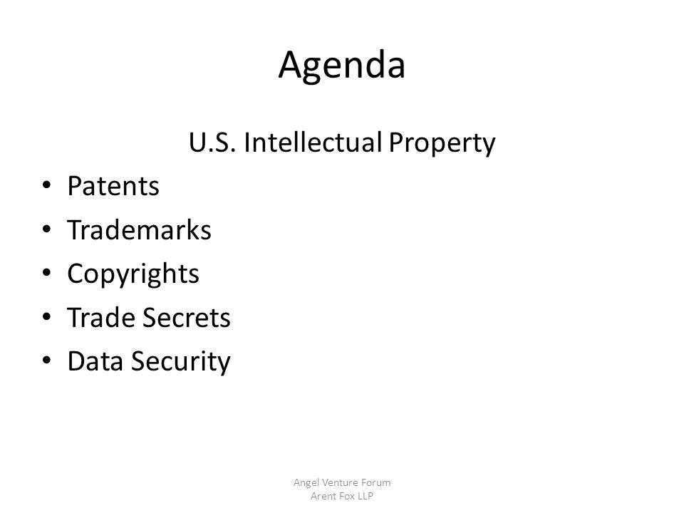 Agenda U.S. Intellectual Property Patents Trademarks Copyrights Trade Secrets Data Security Angel Venture Forum Arent Fox LLP