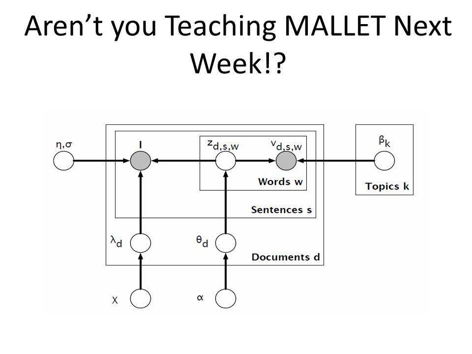 Aren't you Teaching MALLET Next Week!