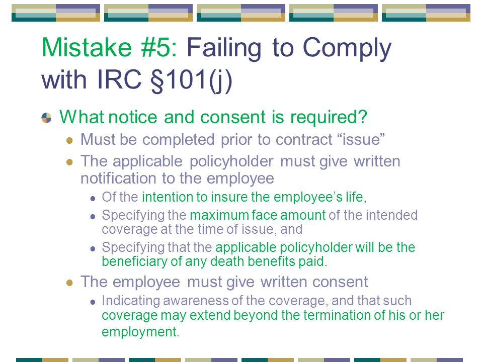 Mistake #5: Failing to Comply with IRC §101(j) What notice and consent is required.