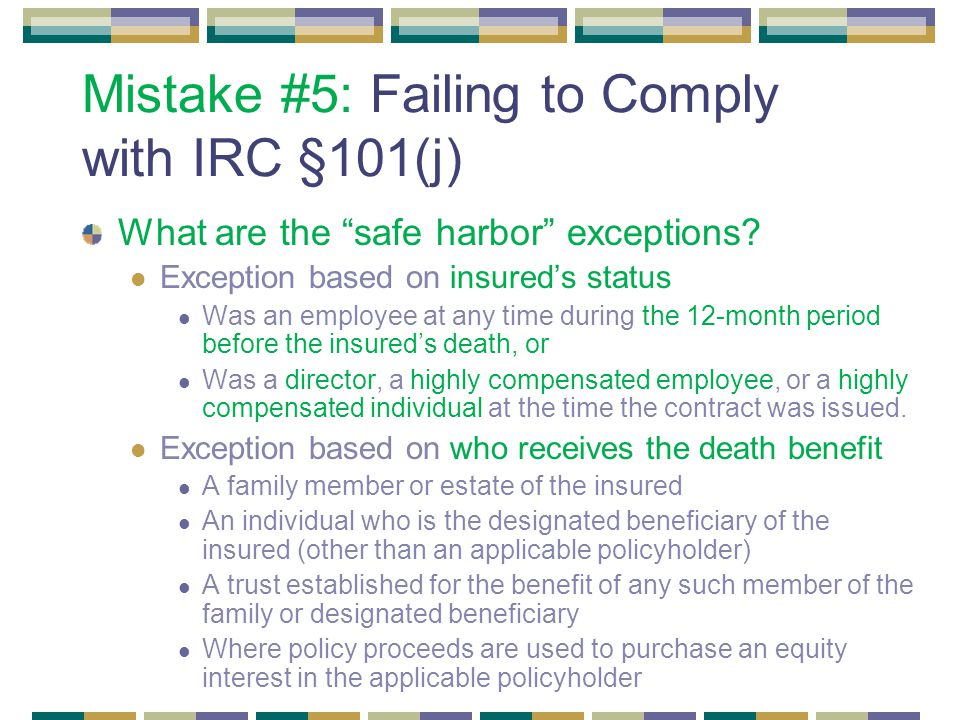 Mistake #5: Failing to Comply with IRC §101(j) What are the safe harbor exceptions.