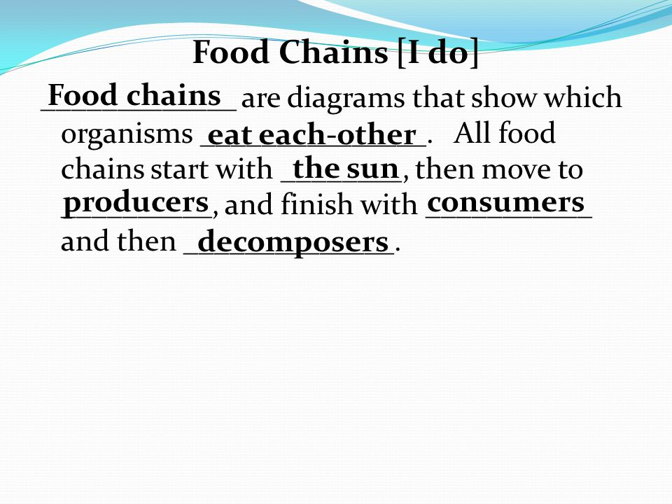 Food Chains [I do] Each step up the food chain there are ______ animals.