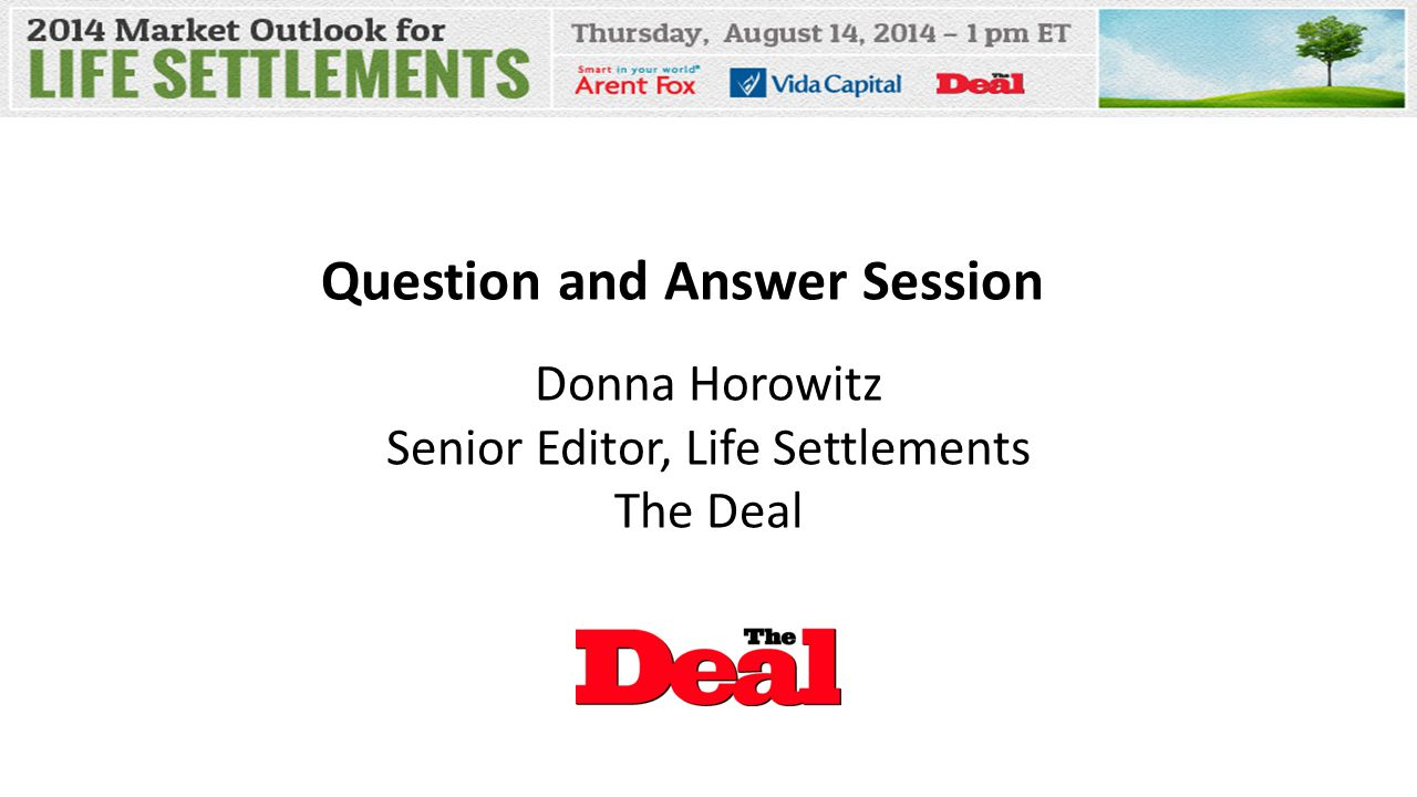 Question and Answer Session Donna Horowitz Senior Editor, Life Settlements The Deal