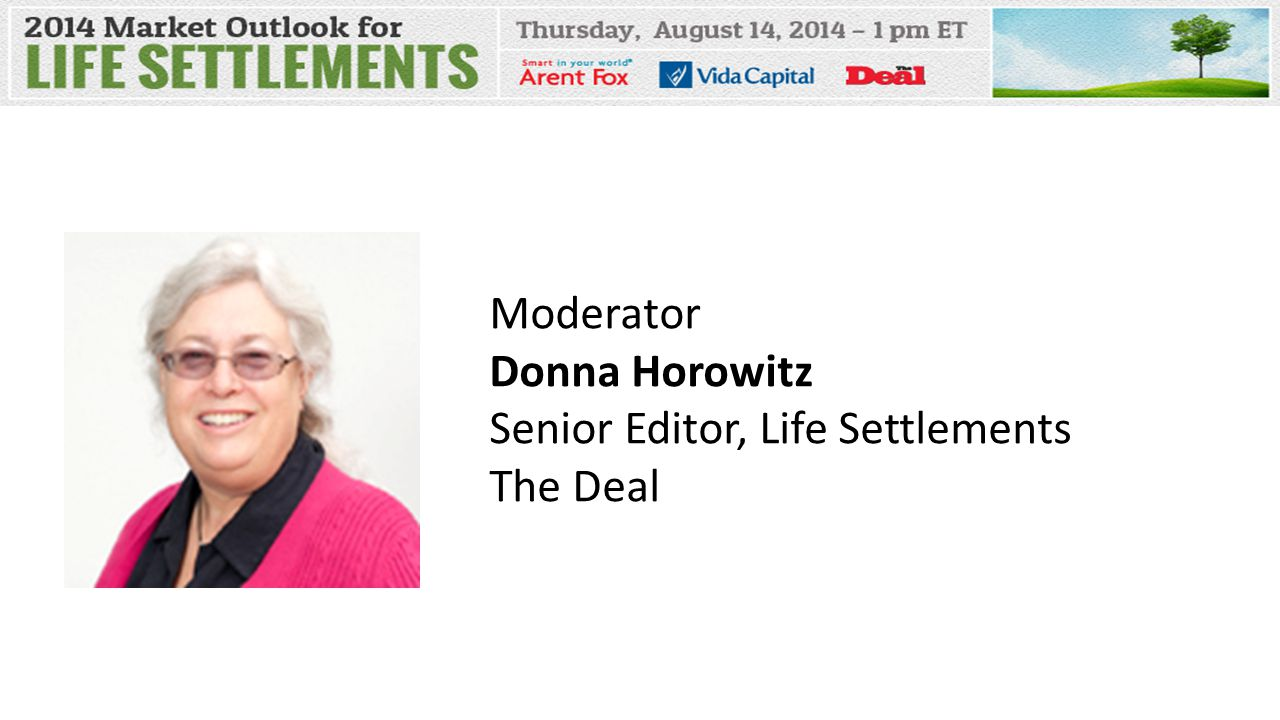 Moderator Donna Horowitz Senior Editor, Life Settlements The Deal
