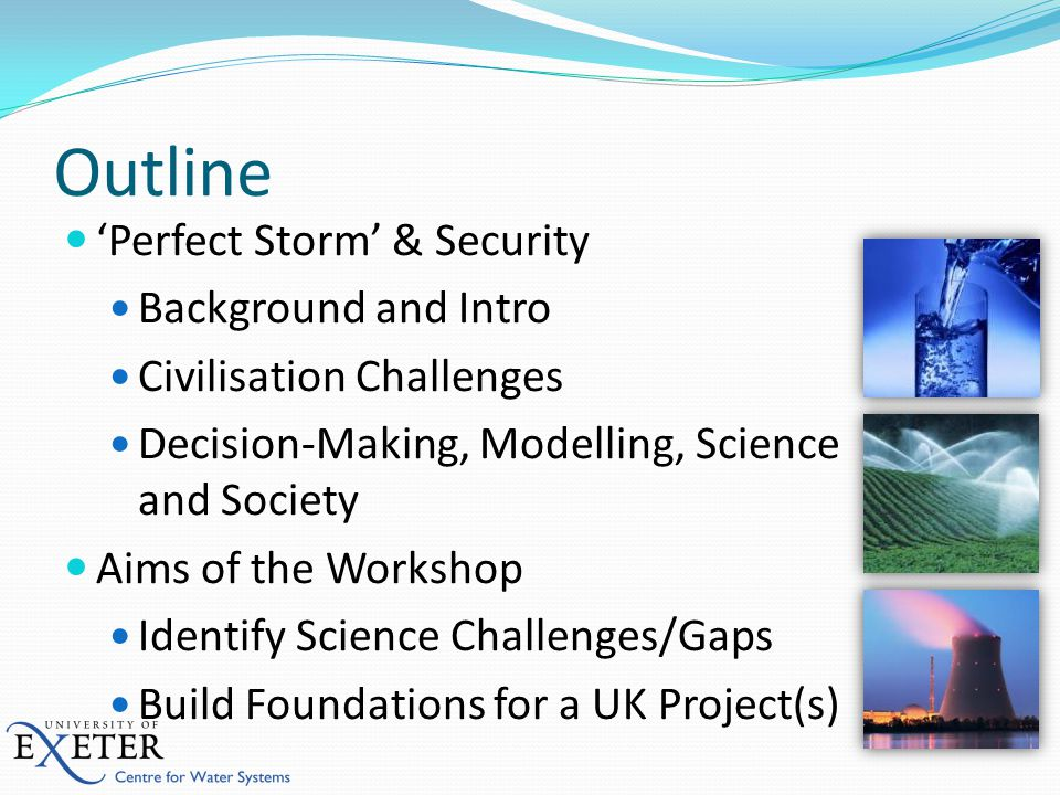'Perfect Storm' & Security Background and Intro Civilisation Challenges Decision-Making, Modelling, Science and Society Aims of the Workshop Identify