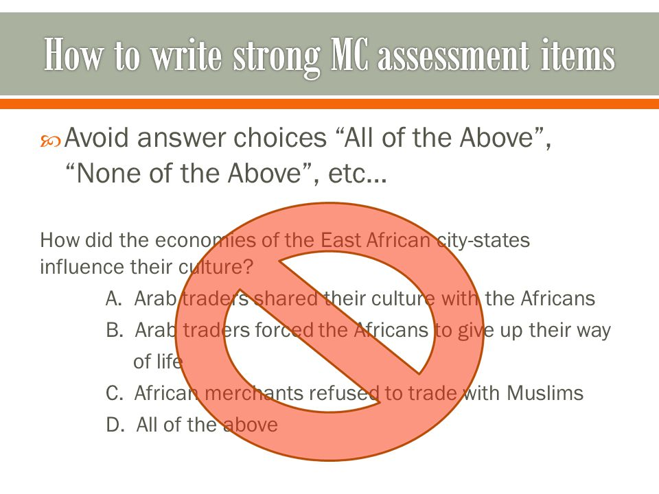  Avoid answer choices All of the Above , None of the Above , etc… How did the economies of the East African city-states influence their culture.