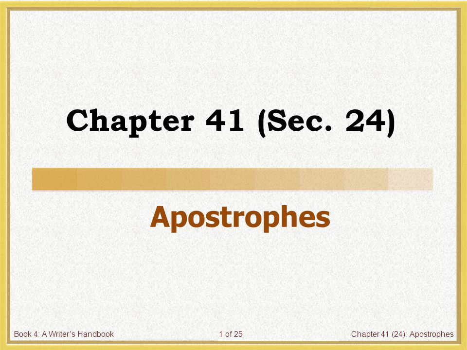 Book 4: A Writer's HandbookChapter 41 (24): Apostrophes1 of 25 Chapter 41 (Sec. 24) Apostrophes