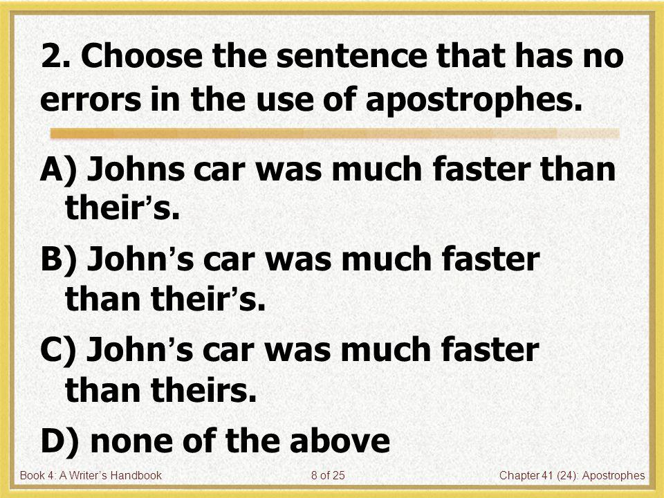 Book 4: A Writer's HandbookChapter 41 (24): Apostrophes19 of 25 7.
