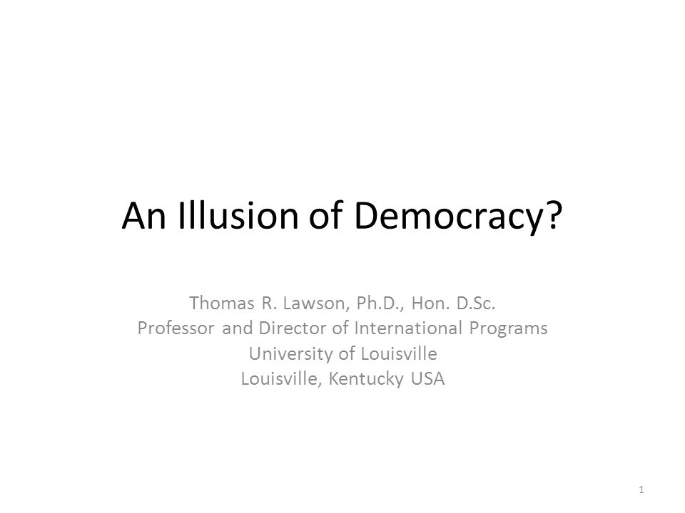An Illusion of Democracy. Thomas R. Lawson, Ph.D., Hon.