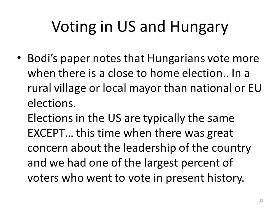 Voting in US and Hungary Bodi's paper notes that Hungarians vote more when there is a close to home election..
