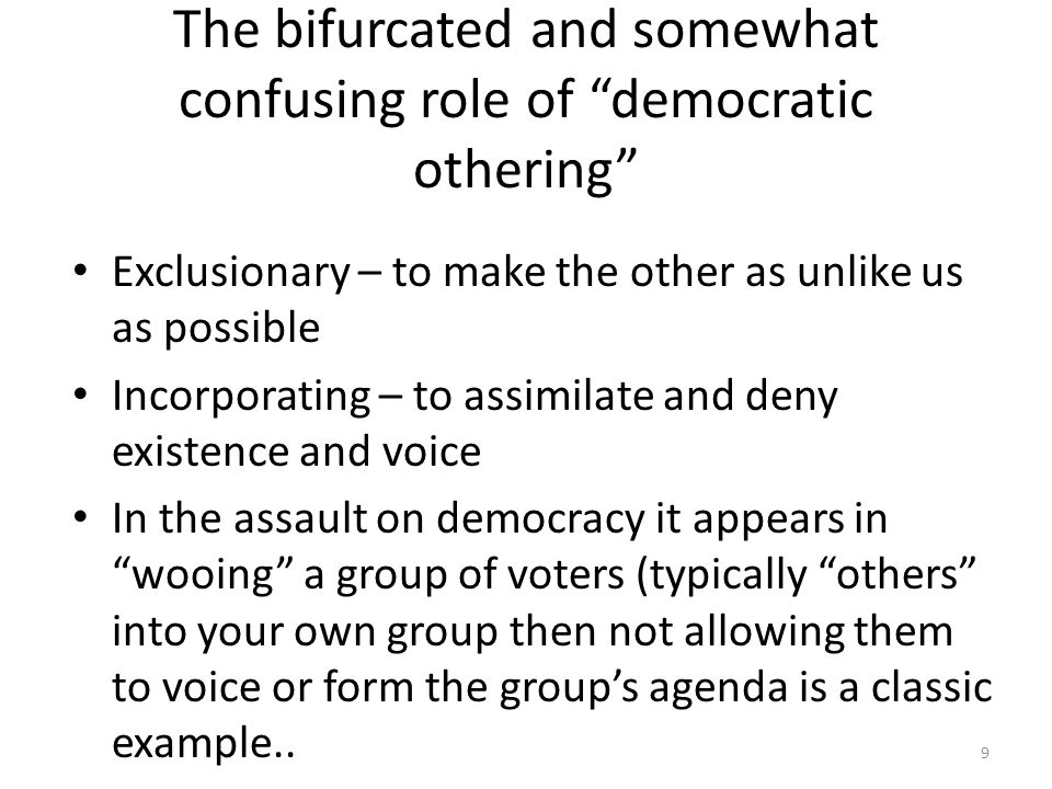 Democratic inconsistencies Defining characteristics of the other group does not need to be consistent except to provide ways to disparage and obtain power Example: More government restrictions will hurt employment More government restrictions will result in more government employees 10