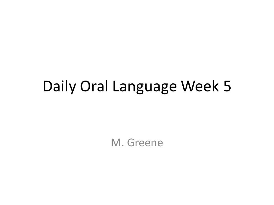 Daily Oral Language Week 5 M. Greene