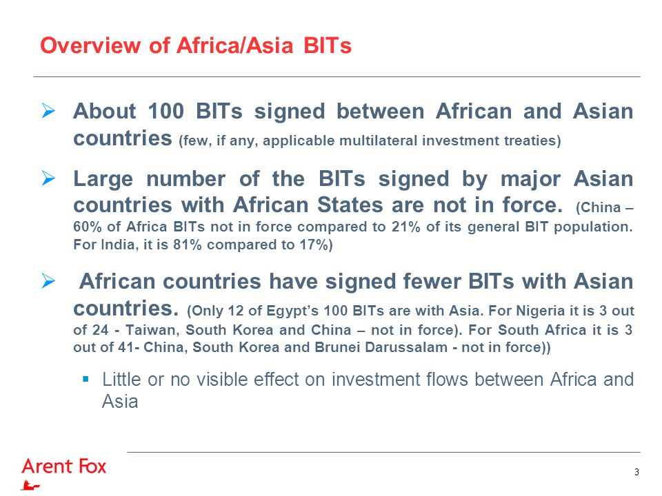 Overview of Africa/Asia BITs  About 100 BITs signed between African and Asian countries (few, if any, applicable multilateral investment treaties) 