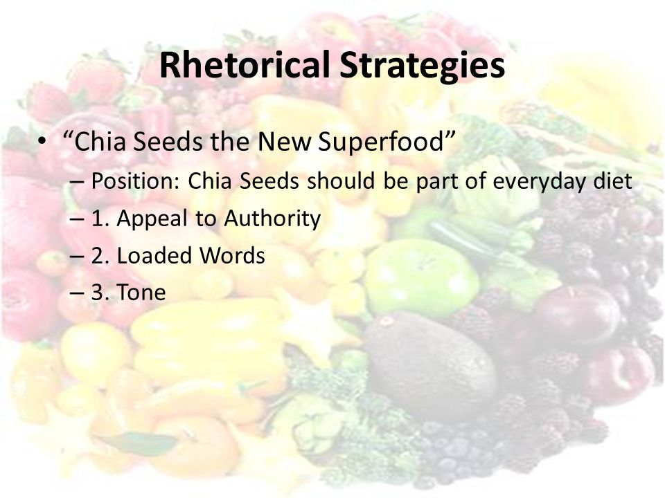 Rhetorical Strategies Chia Seeds the New Superfood – Position: Chia Seeds should be part of everyday diet – 1.