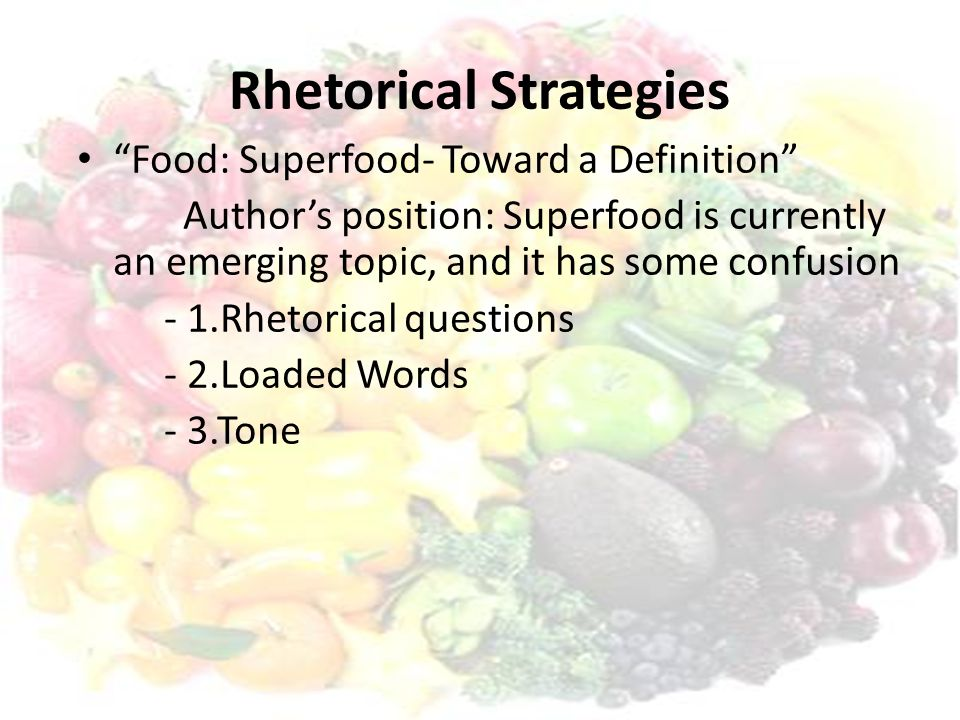 """Rhetorical Strategies """"Food: Superfood- Toward a Definition"""" Author's position: Superfood is currently an emerging topic, and it has some confusion -"""