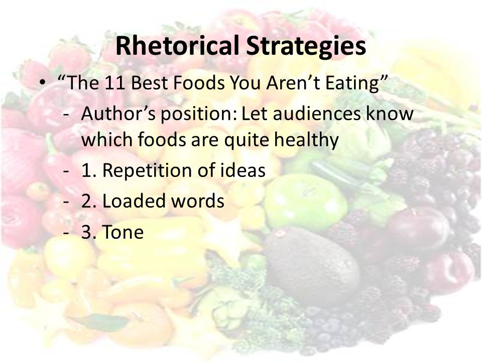 Rhetorical Strategies The 11 Best Foods You Aren't Eating - Author's position: L et audiences know which foods are quite healthy - 1.