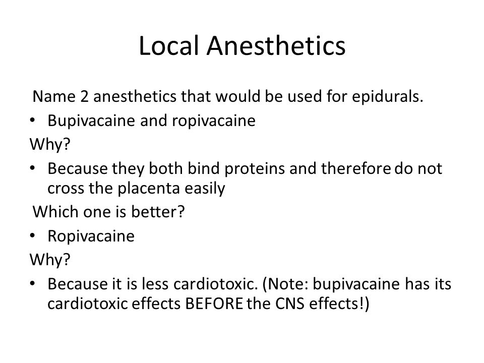 Local Anesthetics Name 2 anesthetics that would be used for epidurals. Bupivacaine and ropivacaine Why? Because they both bind proteins and therefore