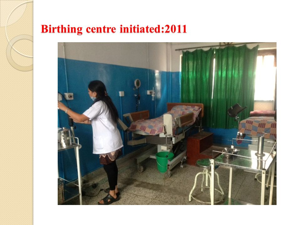 Birthing centre initiated:2011 Birthing centre initiated:2011