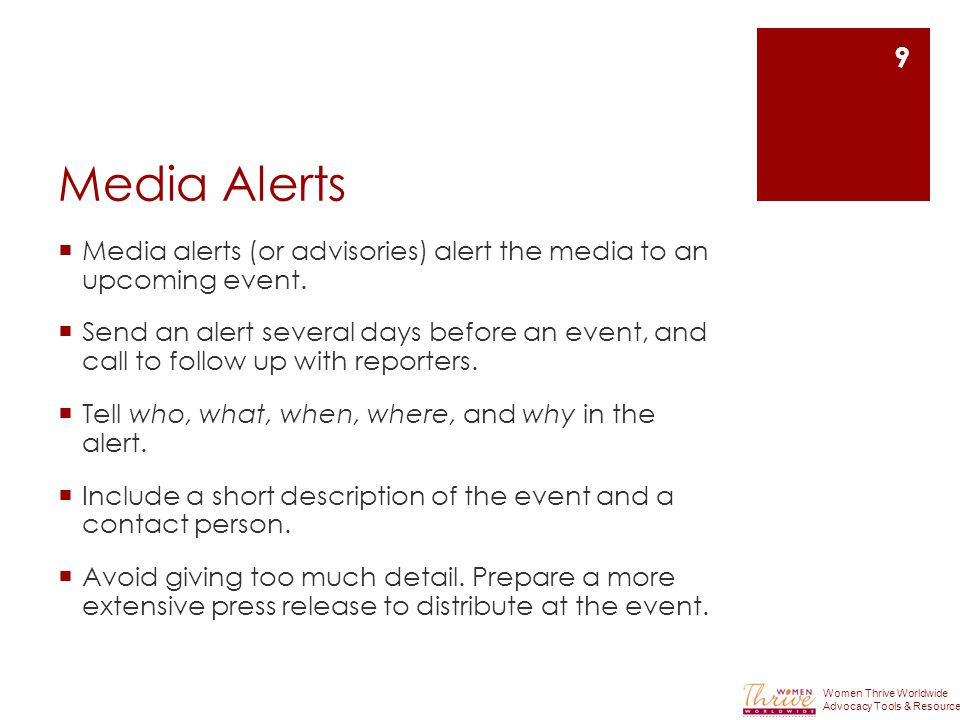 Media Alerts  Media alerts (or advisories) alert the media to an upcoming event.