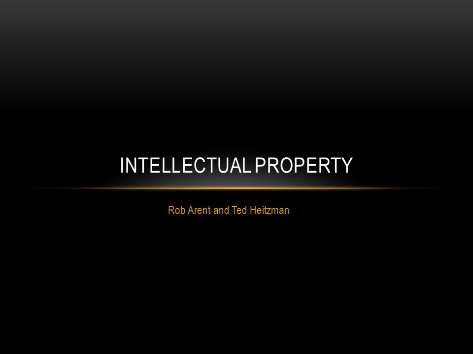 Rob Arent and Ted Heitzman INTELLECTUAL PROPERTY